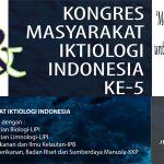 SEMINAR NASIONAL IKAN KE-10 DAN KONGRES MASYARAKAT IKTIOLOGI INDONESIA KE-5